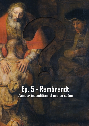 L'Art en Question 5 : Le Retour du fils prodigue de Rembrandt